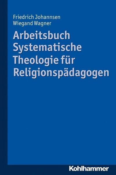 Arbeitsbuch Systematische Theologie für Religionspädagogen