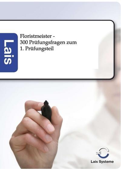 Floristmeister - 300 Prüfungsfragen zum ersten Prüfungsteil
