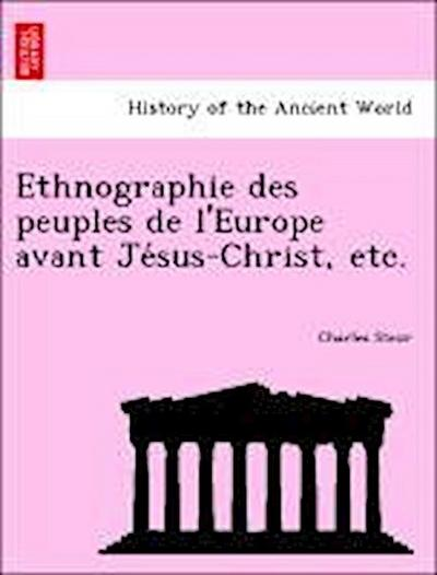 Ethnographie des peuples de l'Europe avant Je´sus-Christ, etc.