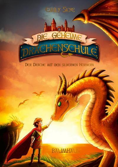 Die geheime Drachenschule 2 - Der Drache mit den silbernen Hörnern