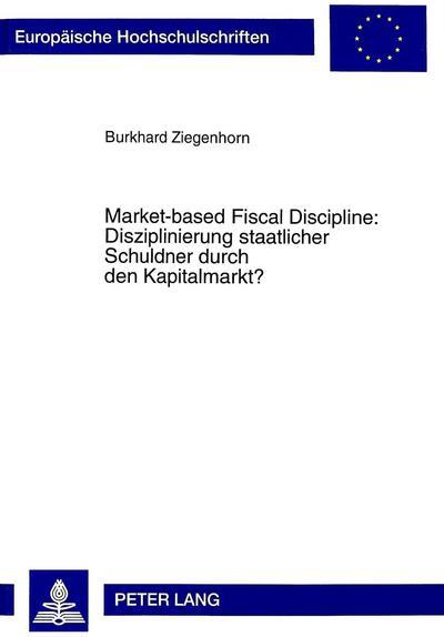 Market-based Fiscal Discipline: Disziplinierung staatlicher Schuldner durch den Kapitalmarkt?