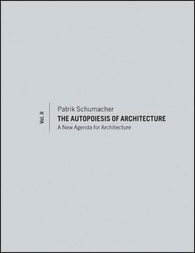 The Autopoiesis of Architecture, Volume II: A New Agenda for Architecture