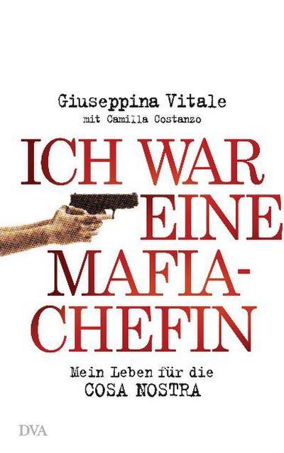 Ich war eine Mafia-Chefin; Mein Leben für die Cosa Nostra -   ; Aus d. Ital. v. Eisele, Julia; Deutsch;  -