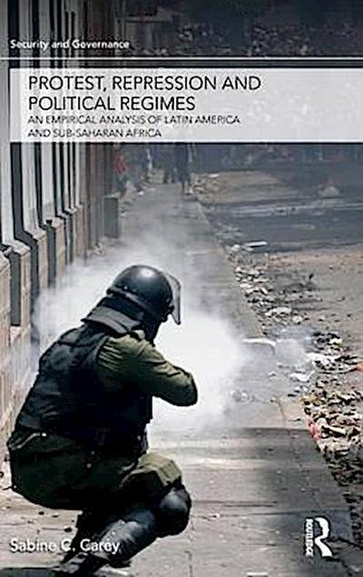Protest, Repression and Political Regimes: An Empirical Analysis of Latin America and sub-Saharan Africa: An Empirical Investigation (Security and Governance Series)
