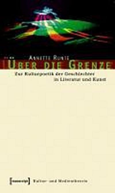 Über die Grenze: Zur Kulturpoetik der Geschlechter in Literatur und Kunst