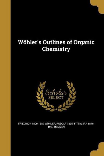 WOHLERS OUTLINES OF ORGANIC CH