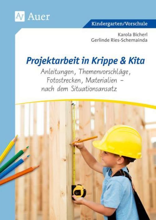 Projektarbeit in Krippe und Kita Karola Bicher 9783403077190