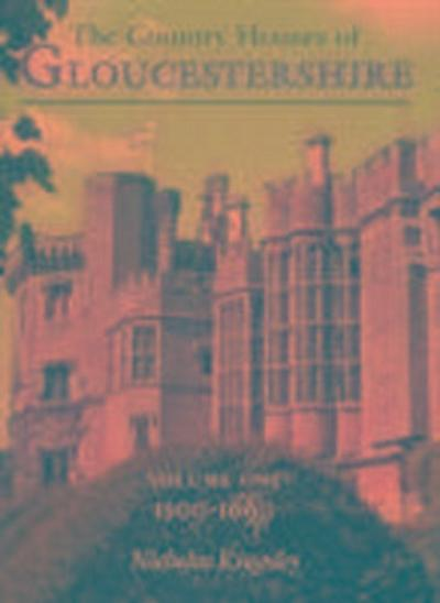 Country Houses of Gloucestershire Volume One 1500-1660