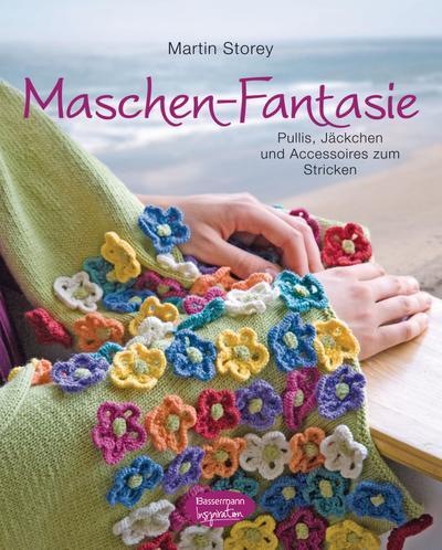 Maschen-Fantasie; Pullis, Jäckchen und Accessoires zum Stricken. Gestricktes mit Blumen; Deutsch; ca. 130 farbige Abbildungen und Grafiken