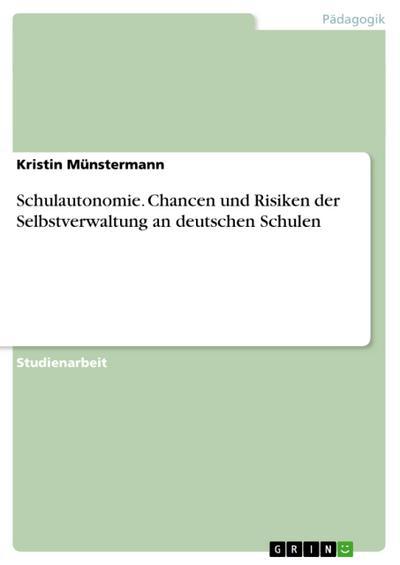 Schulautonomie. Chancen und Risiken der Selbstverwaltung an deutschen Schulen