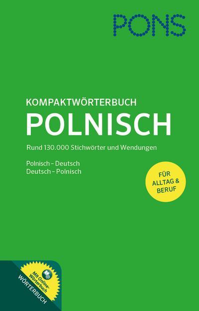 PONS Kompaktwörterbuch Polnisch: Polnisch - Deutsch / Deutsch - Polnisch. Mit 130.000 Stichwörtern & Wendungen sowie einem Online-Wörterbuch