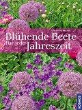 Blühende Beete für jede Jahreszeit   ; , ca. 250 Farbfotos und Illustrationen -