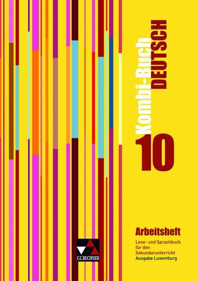 Kombi-Buch Deutsch – Ausgabe Luxemburg / Lese- und Sprachbuch für den Sekundarunterricht; auf der Basis von Kombi-Buch Deutsch – Ausgabe N erarbeitet ... für Erziehung und Berufsausbildung, Luxemburg