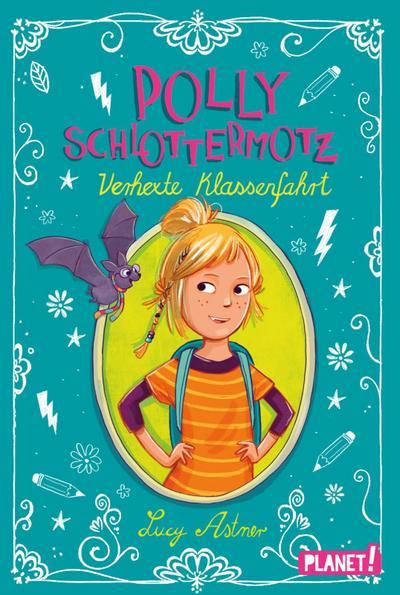 Polly Schlottermotz: Verhexte Klassenfahrt; Polly Schlottermotz; Ill. v. Hänsch, Lisa; Deutsch