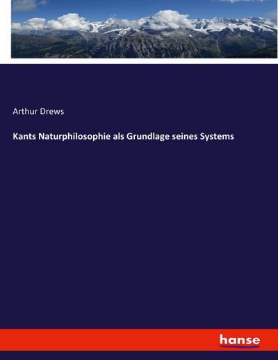 Kants Naturphilosophie als Grundlage seines Systems - Arthur Drews