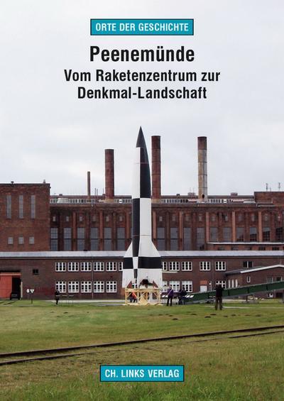 Peenemünde; Vom Raketenzentrum zur Denkmal-Landschaft; Deutsch; 7 schw.-w. Abb. 33 farb. Abb. 1 Ktn.