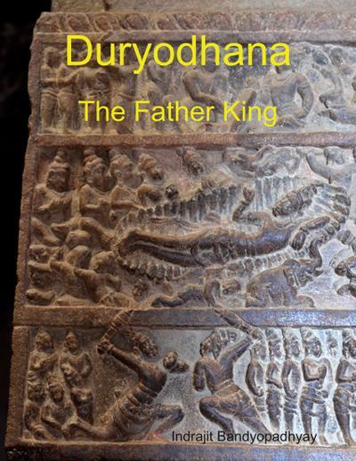 Duryodhana: The Father King