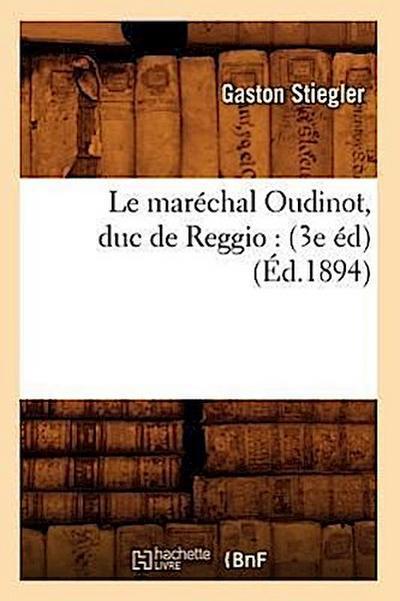 Le Maréchal Oudinot, Duc de Reggio: (3e Éd) (Éd.1894)