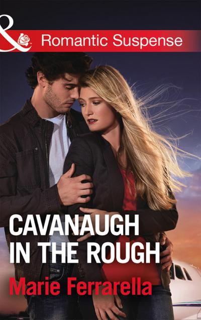 Cavanaugh In The Rough (Mills & Boon Romantic Suspense) (Cavanaugh Justice, Book 35)