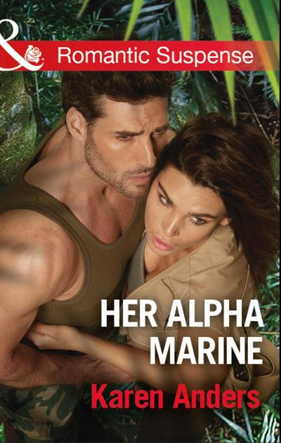 Her Alpha Marine (Mills & Boon Romantic Suspense) (To Protect and Serve, Book 6)