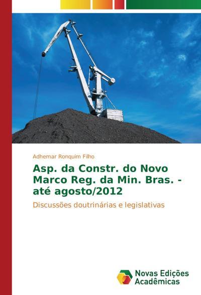 Asp. da Constr. do Novo Marco Reg. da Min. Bras. - até agosto/2012