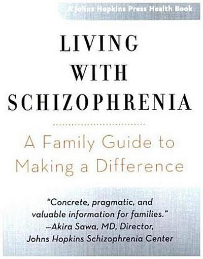 Living with Schizophrenia - A Family Guide to Making a Difference