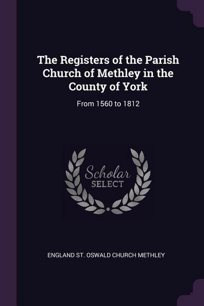 The Registers of the Parish Church of Methley in the County of York: From 1560 to 1812