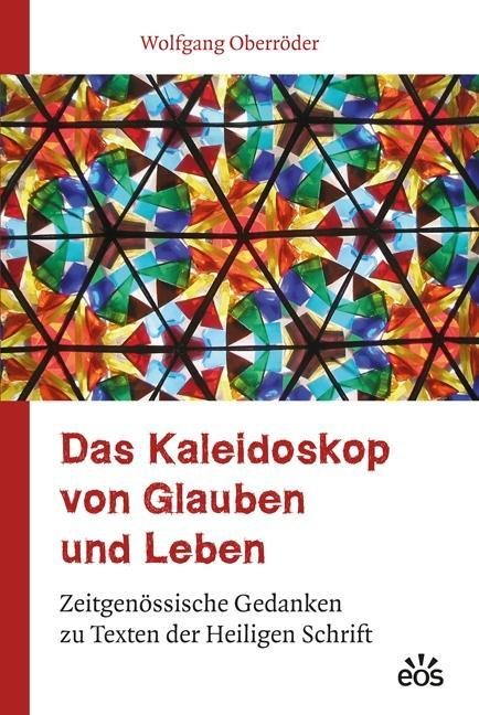 Das Kaleidoskop von Glauben und Leben Wolfgang Oberröder