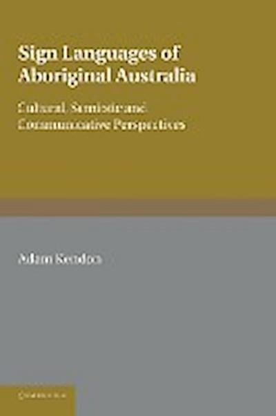 Sign Languages of Aboriginal Australia: Cultural, Semiotic and Communicative Perspectives