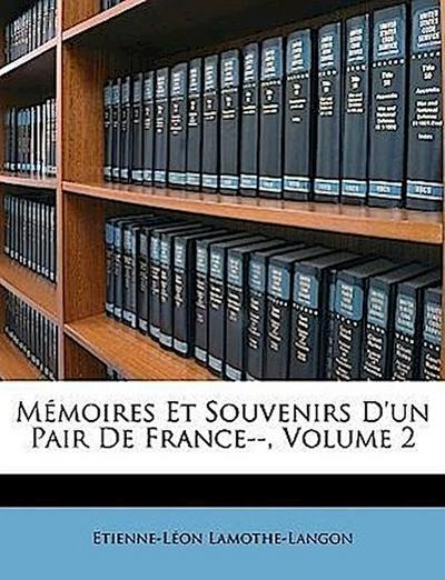 Mémoires Et Souvenirs D'un Pair De France--, Volume 2