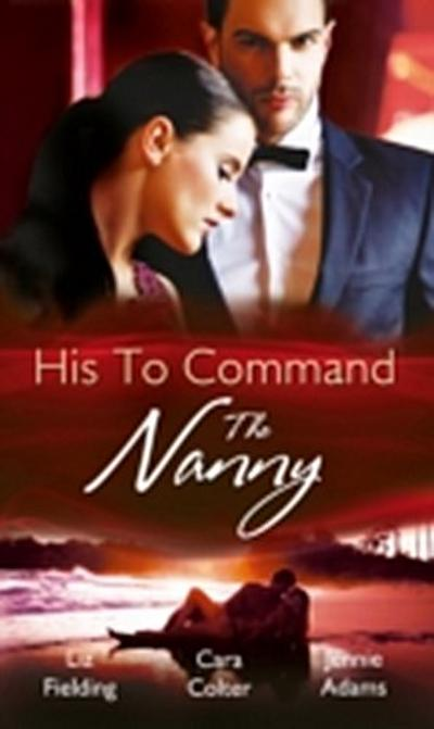 His to Command: the Nanny: A Nanny for Keeps (Heart to Heart, Book 5) / The Prince and the Nanny / Parents of Convenience