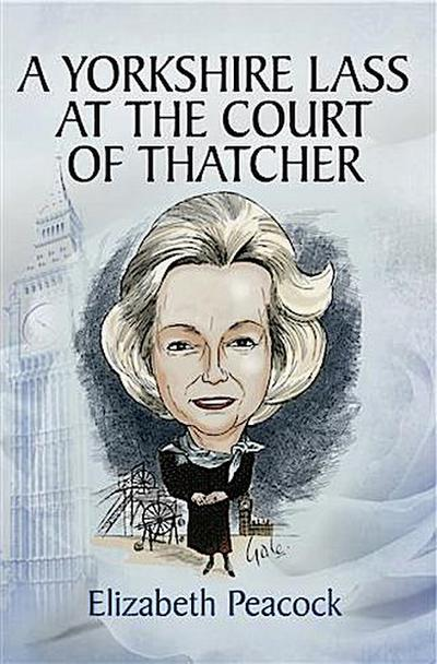 Yorkshire Lass at the Court of Thatcher