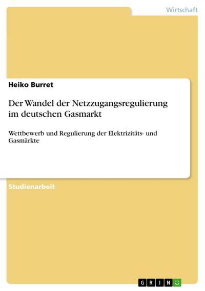 Der Wandel der Netzzugangsregulierung im deutschen Gasmarkt