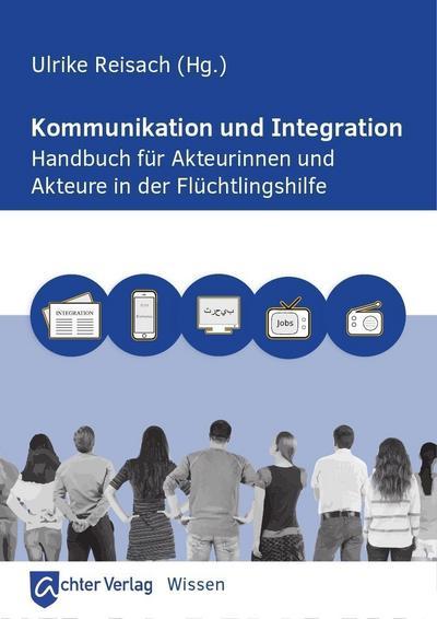 Kommunikation und Integration - Ein Handbuch für Aktuerinnen und Aktuere in der Flüchtlingshilfe