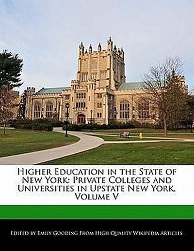 Higher Education in the State of New York: Private Colleges and Universities in Upstate New York, Volume V