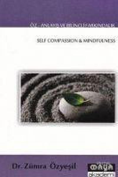 Öz - Anlayis ve Bilincli Farkindalik: Self Compassion and Mindfulness