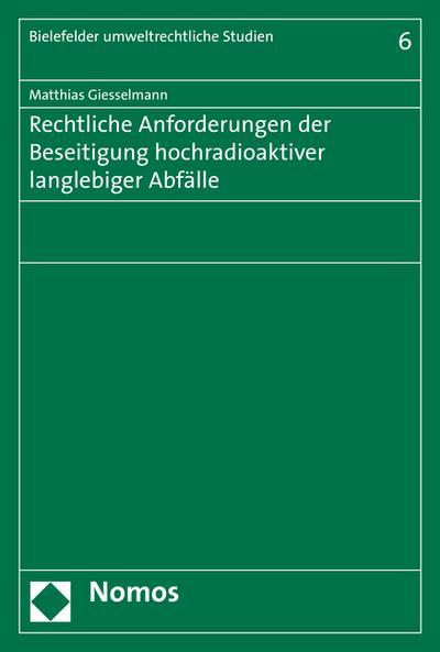 Rechtliche Anforderungen der Beseitigung hochradioaktiver langlebiger Abfälle (Bielefelder Umweltrechtliche Studien)