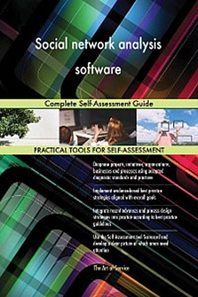 Social network analysis software Complete Self-Assessment Guide