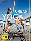 Urban Yoga; Finde deine Übungen zum Auftanken ...