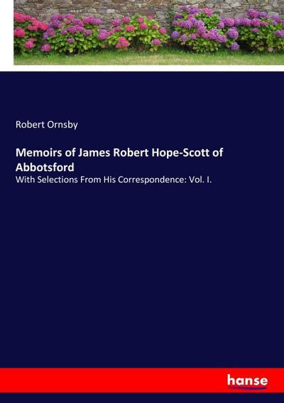 Memoirs of James Robert Hope-Scott of Abbotsford