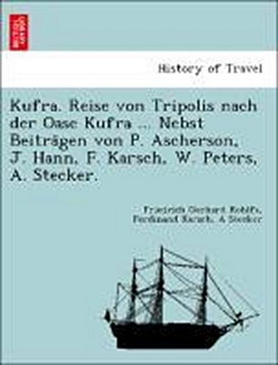 Kufra. Reise von Tripolis nach der Oase Kufra ... Nebst Beitra¨gen von P. Ascherson, J. Hann, F. Karsch, W. Peters, A. Stecker.