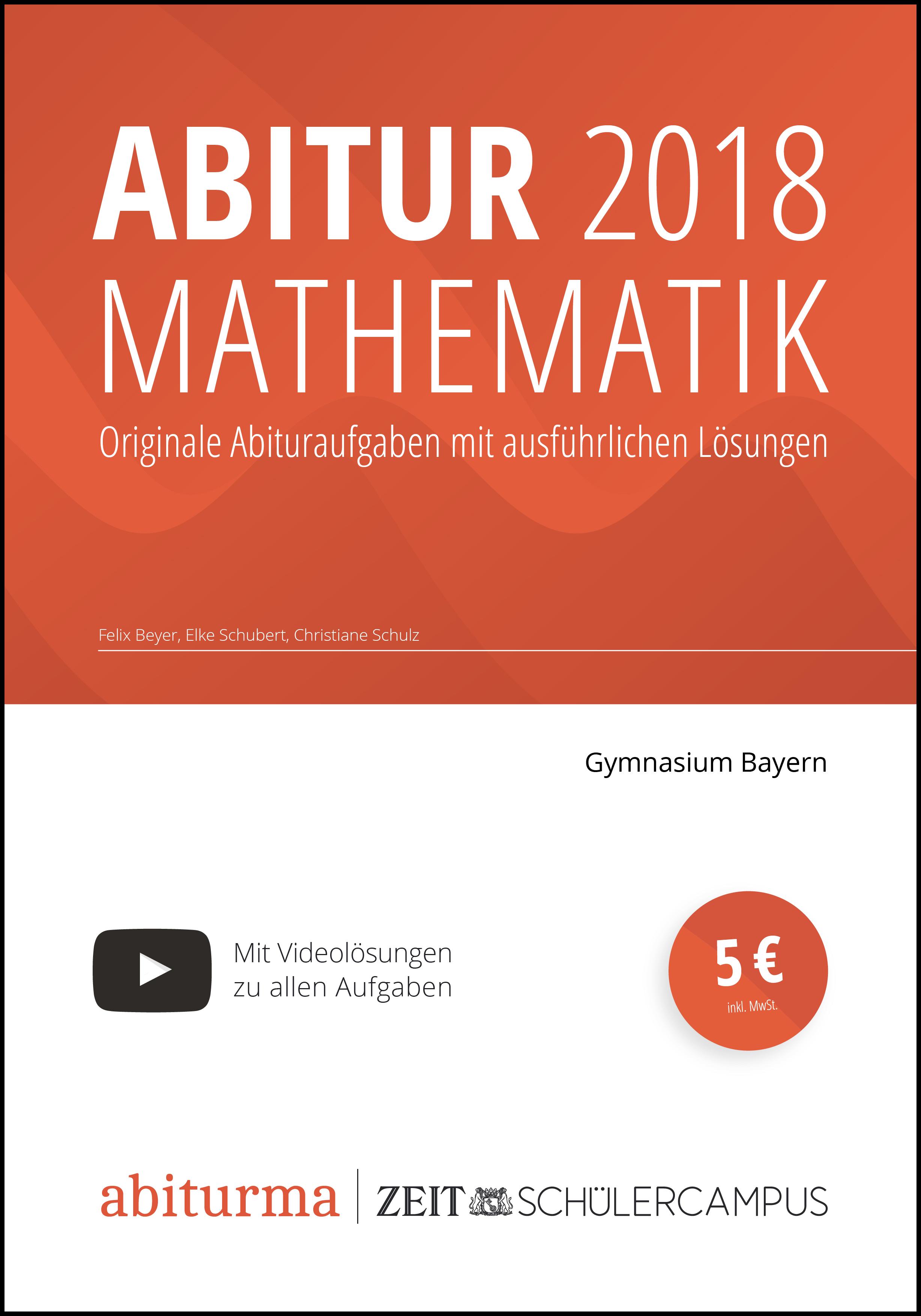 NEU Abitur 2018 Mathematik Gymnasium Bayern Felix Beyer 673019