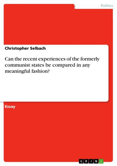 Can the recent experiences of the formerly communist states be compared in any meaningful fashion?