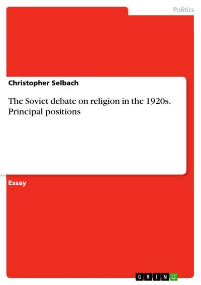 The principal positions in the debate of the 1920s surrounding religion, its nature and its intended elimination by the Bolsheviks