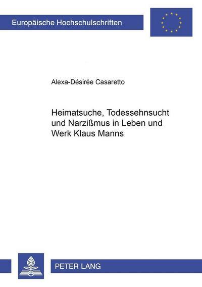 Heimatsuche, Todessehnsucht und Narzißmus in Leben und Werk Klaus Manns