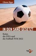 In den Sand gesetzt: Katar, die FIFA und die Fußball-WM 2022 (Neue Kleine Bibliothek)
