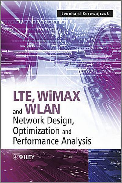 LTE, WiMAX and WLAN Network Design, Optimization and Performance Analysis