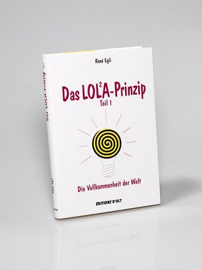 Das LOL²A-Prinzip: Die Vollkommenheit der Welt - Editions DOlt - Taschenbuch, Deutsch, Rene Egli, ,