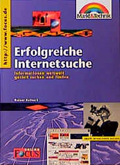 Erfolgreiche Internetsuche: Informationen weltweit gezielt suchen und finden (Focus) - Markt Und Technik - Taschenbuch, Deutsch, Rainer Kolbeck, Informationen weltweit gezielt suchen und finden, Informationen weltweit gezielt suchen und finden