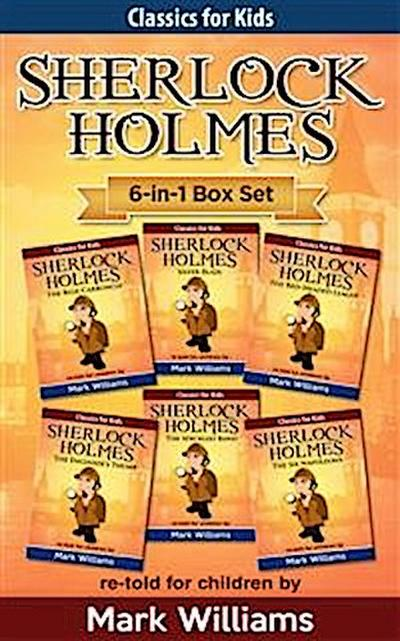 Sherlock Holmes re-told for children 6-in-1 Box Set: The Blue Carbuncle, Silver Blaze, The Red-Headed League, The Engineer's Thumb, The Speckled Band, The Six Napoleons